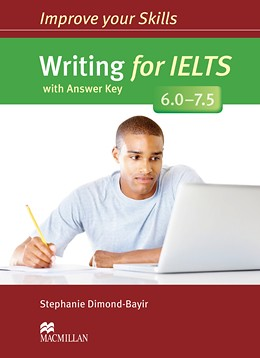 Writing for ielts : with answer key 6.0 – 7.5: Improve your skills ( Macmillan ; Stephanie Dimond-Bayir)
