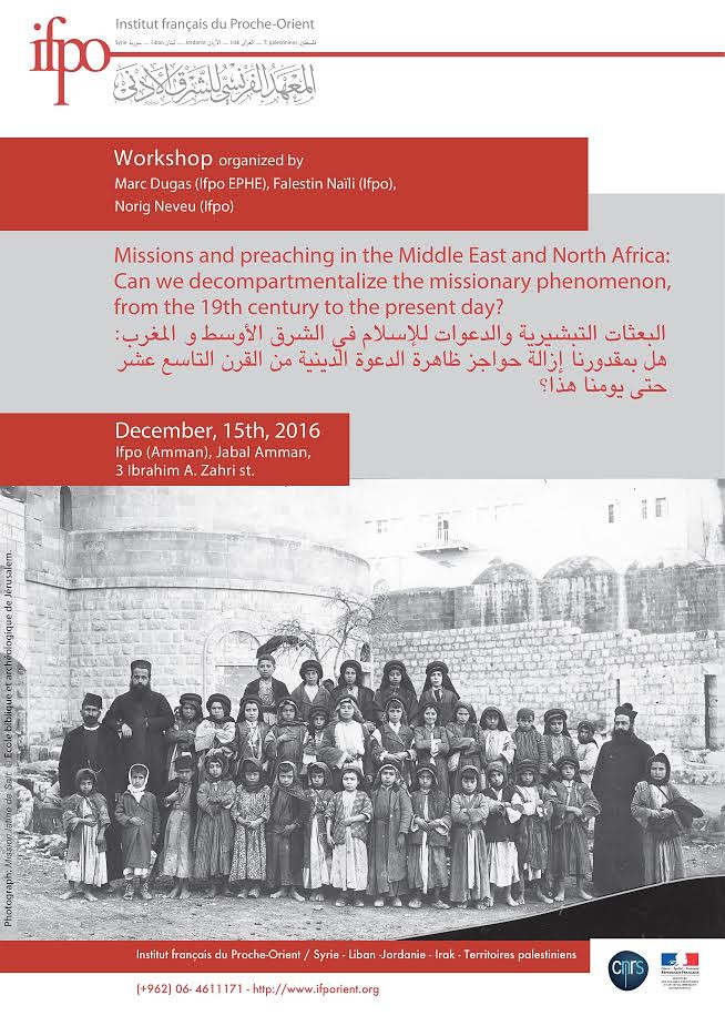 Missions and preaching in the Middle East and North Africa: Can we decompartmentalize the missionary phenomenon, from the 19th century to the present day? - (ifpo Amman, December 15th 2016)