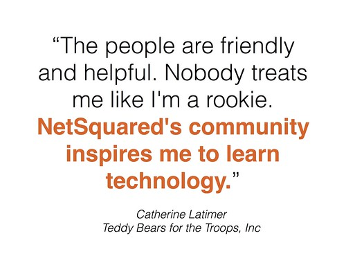 The people are friendly and helpful. Nobody treats me like a rookie. NetSquared's community inspires me to learn technology