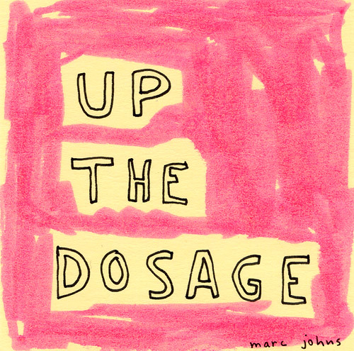 up the dosage | by Marc Johns