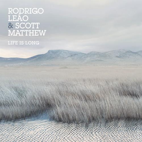 Rodrigo Leão And Scott Matthew - Life Is Long