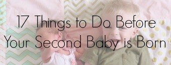 17 Things to Do Before Your Second Baby is Born