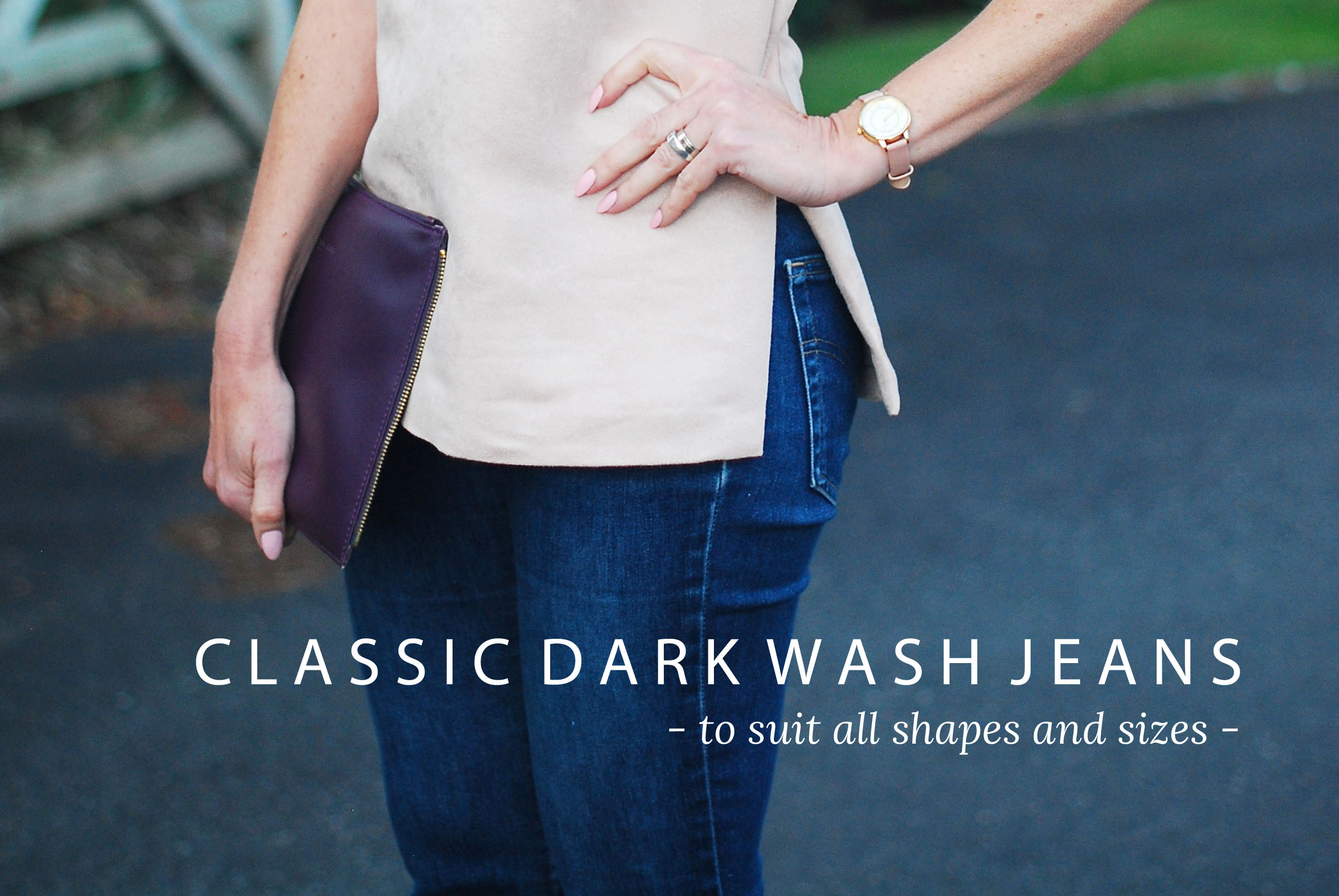 Capsule Wardrobe Pieces That Suit All Body Shapes & Sizes - No.2 Classic Dark Wash Jeans | Not Dressed As Lamb