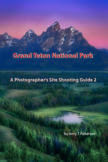 Grand Teton National Park - A Photographer's Site Shooting Guide 2 In The Works | by Jerry T Patterson